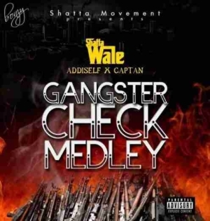 Shatta Wale - Gangsta Check Medley ft. Addi Self x Captan
